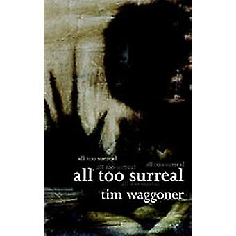 All Too Surreal by Waggoner & Tim