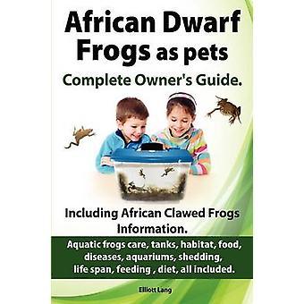 African Dwarf Frogs as pets. Care tanks habitat food diseases aquariums shedding life span feeding  diet all included. African Dwarf Frogs complete owners guide by Lang & Elliott