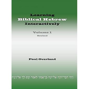 Learning Biblical Hebrew Interactively I Student Edition Revised by Overland & Paul