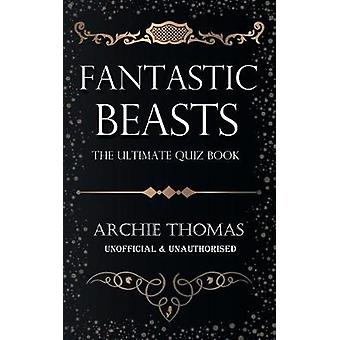 Fantastic Beasts  The Ultimate Quiz Book by Thomas & Archie