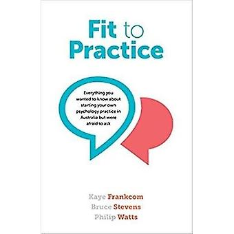 Fit To Practice Everything you wanted to know about starting your own psychology practice in Australia but were afraid to ask by Frankcom & Kaye