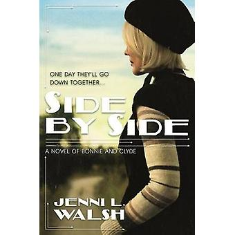 Side by Side - A Novel of Bonnie and Clyde by Jenni L. Walsh - 9780765