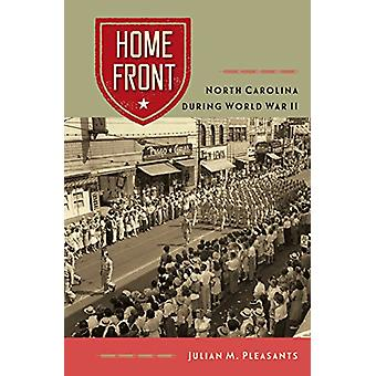 Home Front - North Carolina during World War II by Julian M. Pleasants