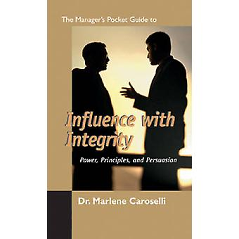 The Manager's Pocket Guide to Influencing with Integrity by Marlene C