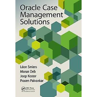 Oracle Case Management Solutions by Leon Smiers - Manas Deb - Joop Ko