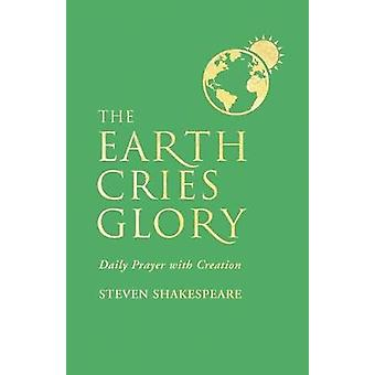 The Earth Cries Glory - Daily Prayer with Creation by Steven Shakespea