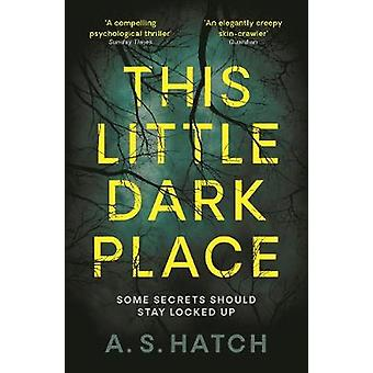 This Little Dark Place by A. S. Hatch - 9781788162043 Book