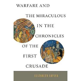 Warfare and the Miraculous in the Chronicles of the First Crusade by