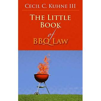 The Little Book of BBQ Law by Cecil C. Kuhne - 9781614389453 Book