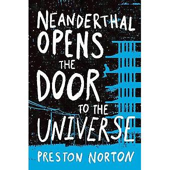 Neanderthal Opens The Door To The Universe by Preston Norton - 978148