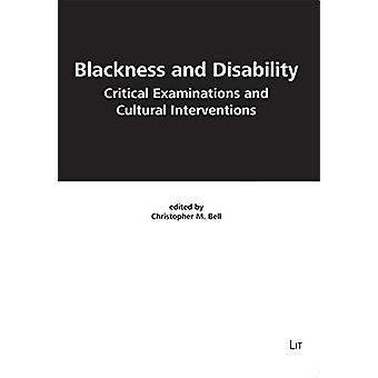 Blackness and Disability - Critical Examinations and Cultural Interven