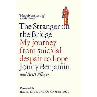 The Stranger on the Bridge - My Journey from Suicidal Despair to Hope