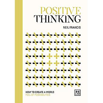Positive Thinking - How to create a world full of possibilities by Nei