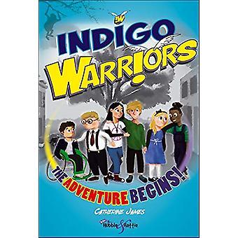 Indigo Warriors - The Adventure Begins! by Catherine James - 978178711