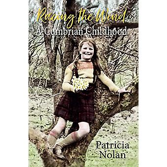 Racing the Wind - A Cumbrian Childhood by Patricia Nolan - 97819107239