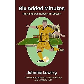 Six Added Minutes - Anything can happen in football by Johnnie Lowery