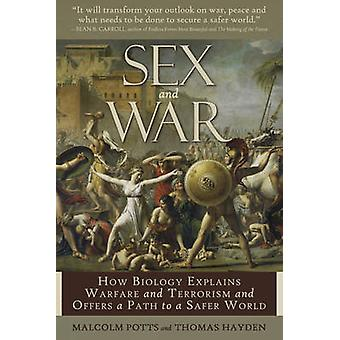 Sex and War - How Biology Explains Warfare and Terrorism and Offers a