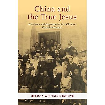 China and the True Jesus by WeiTsing Inouye & Melissa Senior Lecturer & Senior Lecturer & University of Auckland