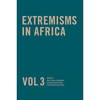 Extremisms in Africa Vol 3 Volume 3 by Edited by Susan Russell & Edited by Alain Tschudin & Edited by Stephen Buchanan Clarke & Edited by Craig Moffat & Edited by Lloyd Coutts