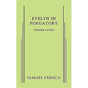 Evelyn in Purgatory by Topher Payne - 9780573705090 Book