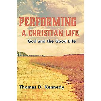 Performing a Christian Life by Thomas D Kennedy - 9781532689710 Book