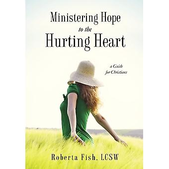 Ministering Hope to the Hurting Heart by Lcsw Roberta Fish - 97816250
