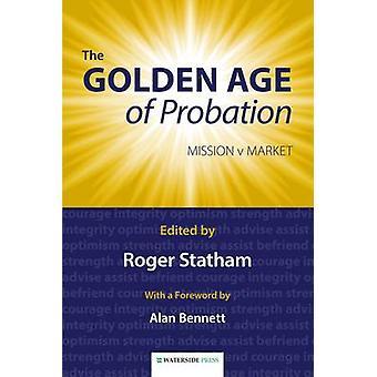 The Golden Age of Probation - Mission v Market by Roger Statham - 9781