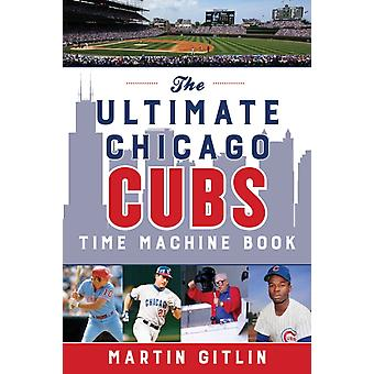 Den ultimata Chicago Cubs Time Machine Book av Martin Gitlin