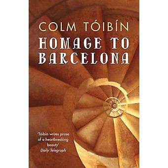 Homage to Barcelona by Toibin & Colm