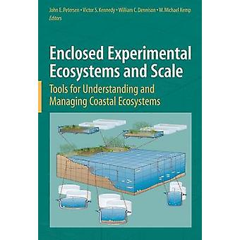 Enclosed Experimental Ecosystems and Scale by Edited by John E Petersen & Edited by Victor S Kennedy & Edited by William C Dennison & Edited by W Michael Kemp