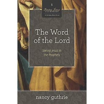 The Word of the Lord  Seeing Jesus in the Prophets A 10Week Study by Nancy Guthrie