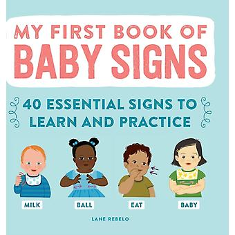 My First Book of Baby Signs  40 Essential Signs to Learn and Practice by Lane Rebelo