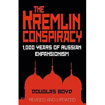 The Kremlin Conspiracy  1000 Years of Russian Expansionism by Douglas Boyd