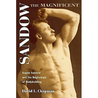 O magnífico - Sandow Eugen Sandow e os começos de Bodybuildi