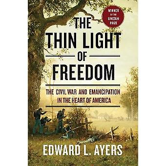 The Thin Light of Freedom - The Civil War and Emancipation in the Hear
