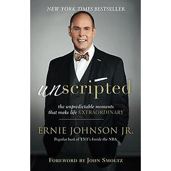 Unscripted - The Unpredictable Moments That Make Life Extraordinary by