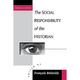 The Social Responsibility of the Historian by Francois Bedarida - 978