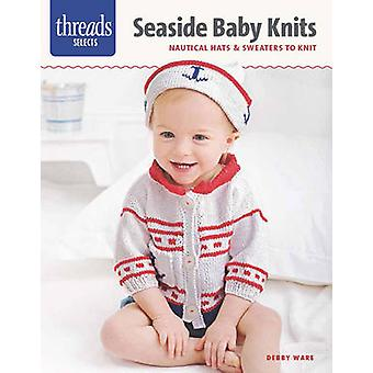Seaside Baby Knits - Nautical Hats & Sweaters to Knit by Debby Ware -