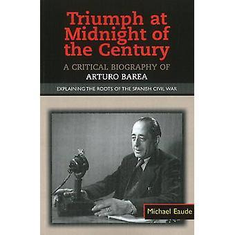 Triunfo a la medianoche en el siglo: una biografía crítica de Arturo Ba