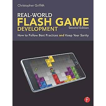 Real-World Flash Game Development - How to Follow Best Practices AND K