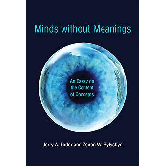 Minds Without Meanings - An Essay on the Content of Concepts by Jerry