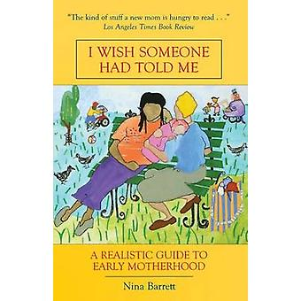 I Wish Someone Had Told Me - Realistic Guide to Early Motherhood (New