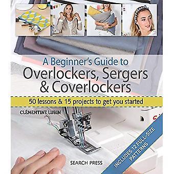 Aloittelijan opas Overlockers, Sergers & Coverlockers: 50 Lessons & 15 hanketta pääset alkuun