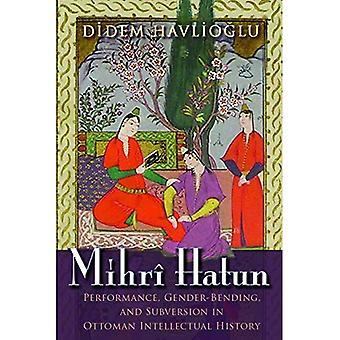 Mihri Hatun: Suorituskykyä, Gender-Bending ja Subversion ottomaanien henkisen historia (sukupuoli, kulttuuri ja politiikka Lähi-idän)