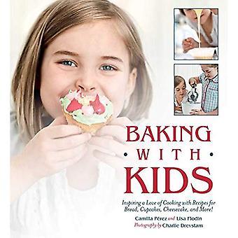 Cuisson avec enfants: inspirer un amour de la cuisine avec des recettes pour pain, petits gâteaux, gâteau au fromage et bien plus!