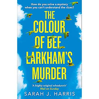 The Colour of Bee Larkham's Murder - An extraordinary - gripping and u