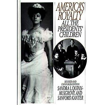 Americas Royalty All the Presidents Children Revised and Expanded Edition by Quinn & Sandra L.