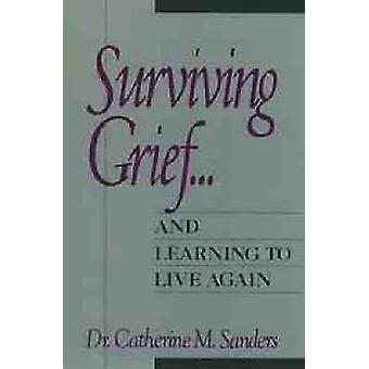 Surviving Grief ... and Learning to Live Again by Sanders & Catherine M.