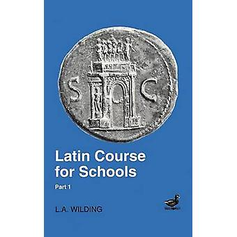 Latin Course for Schools Part 1 by Wilding & L. A.