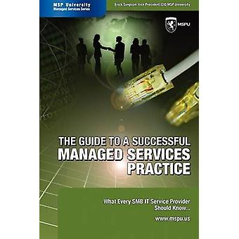 The Guide to a Successful Managed Services Practice What every SMB IT Service Provider Should Know about Managed Services by Simpson & Erick